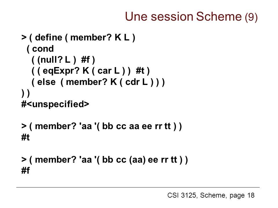 CSI 3125, Scheme, page 18 > ( define ( member? K L ) ( cond ( (null? L ) #f ) ( ( eqExpr? K ( car L ) ) #t ) ( else ( member? K ( cdr L ) ) ) ) # > (