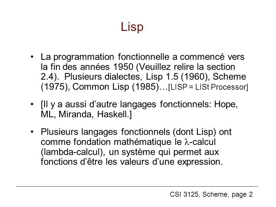 CSI 3125, Scheme, page 2 Lisp La programmation fonctionnelle a commencé vers la fin des années 1950 (Veuillez relire la section 2.4). Plusieurs dialec