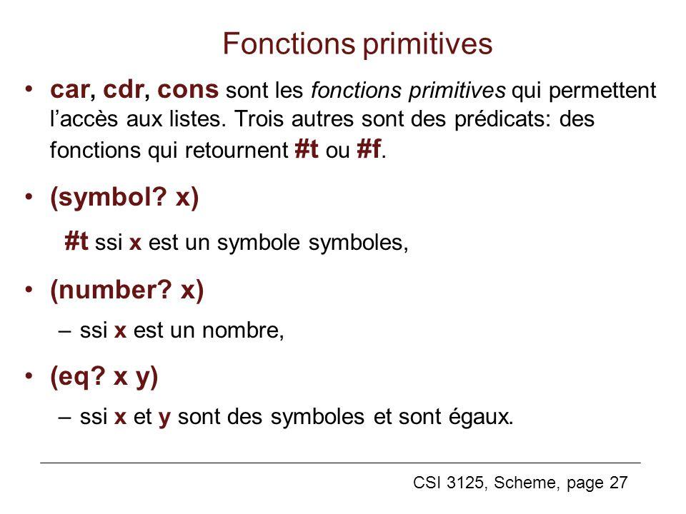 CSI 3125, Scheme, page 27 car, cdr, cons sont les fonctions primitives qui permettent laccès aux listes. Trois autres sont des prédicats: des fonction