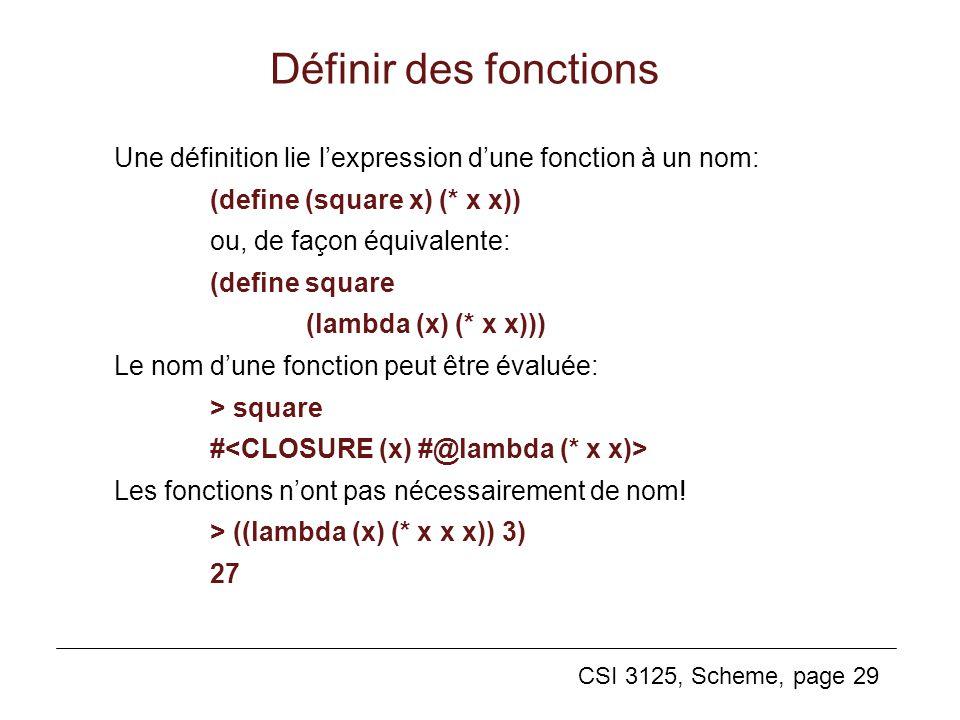 CSI 3125, Scheme, page 29 Une définition lie lexpression dune fonction à un nom: (define (square x) (* x x)) ou, de façon équivalente: (define square