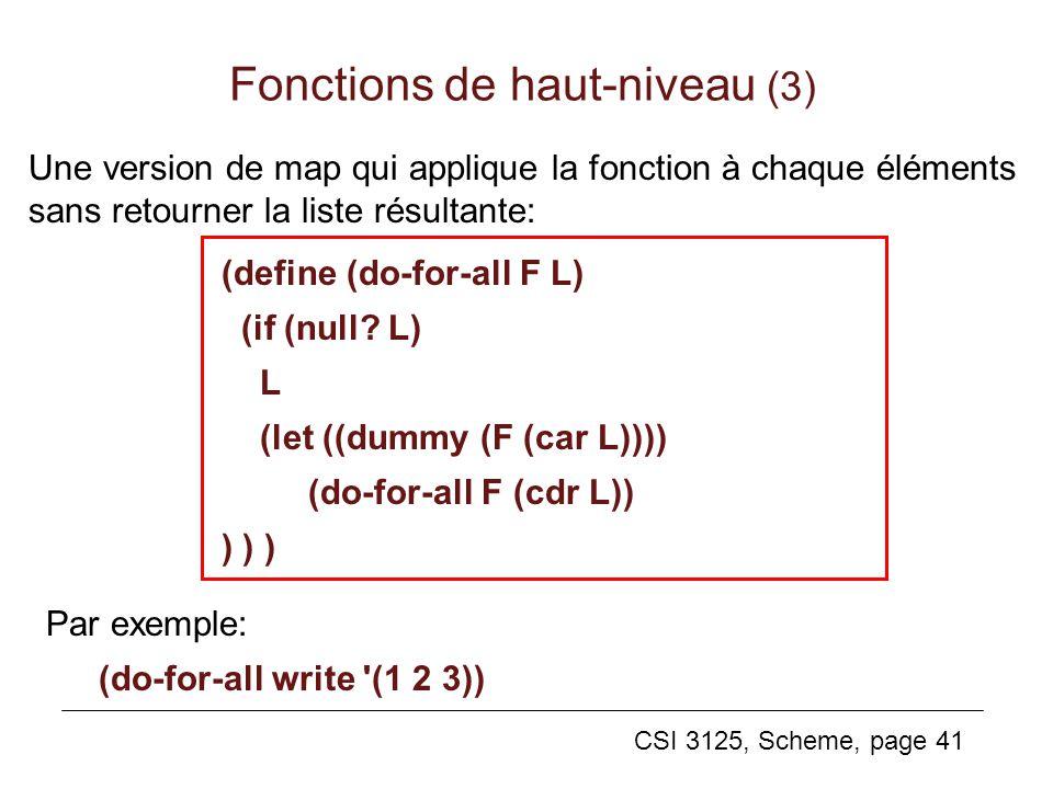 CSI 3125, Scheme, page 41 Une version de map qui applique la fonction à chaque éléments sans retourner la liste résultante: Fonctions de haut-niveau (