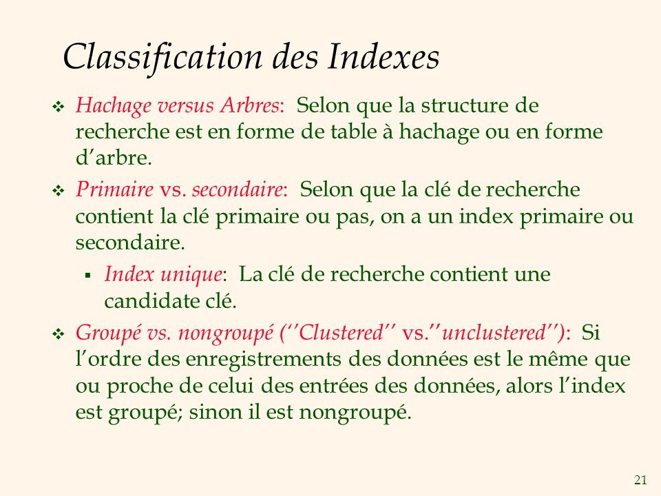 21 Classification des Indexes Hachage versus Arbres : Selon que la structure de recherche est en forme de table à hachage ou en forme darbre.