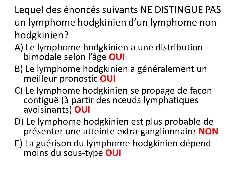 Lequel des énoncés suivants NE DISTINGUE PAS un lymphome hodgkinien dun lymphome non hodgkinien? A) Le lymphome hodgkinien a une distribution bimodale