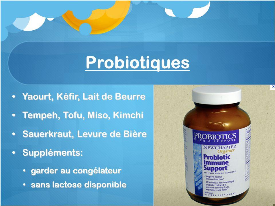 Probiotiques Yaourt, Kéfir, Lait de BeurreYaourt, Kéfir, Lait de Beurre Tempeh, Tofu, Miso, KimchiTempeh, Tofu, Miso, Kimchi Sauerkraut, Levure de Biè