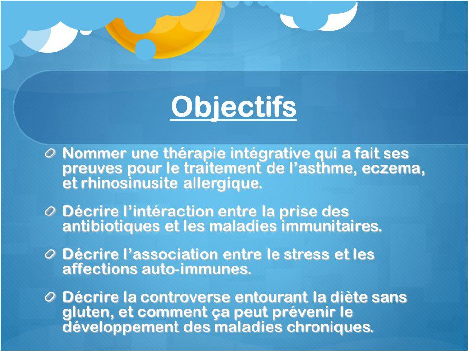Objectifs Nommer une thérapie intégrative qui a fait ses preuves pour le traitement de lasthme, eczema, et rhinosinusite allergique. Décrire lintéract
