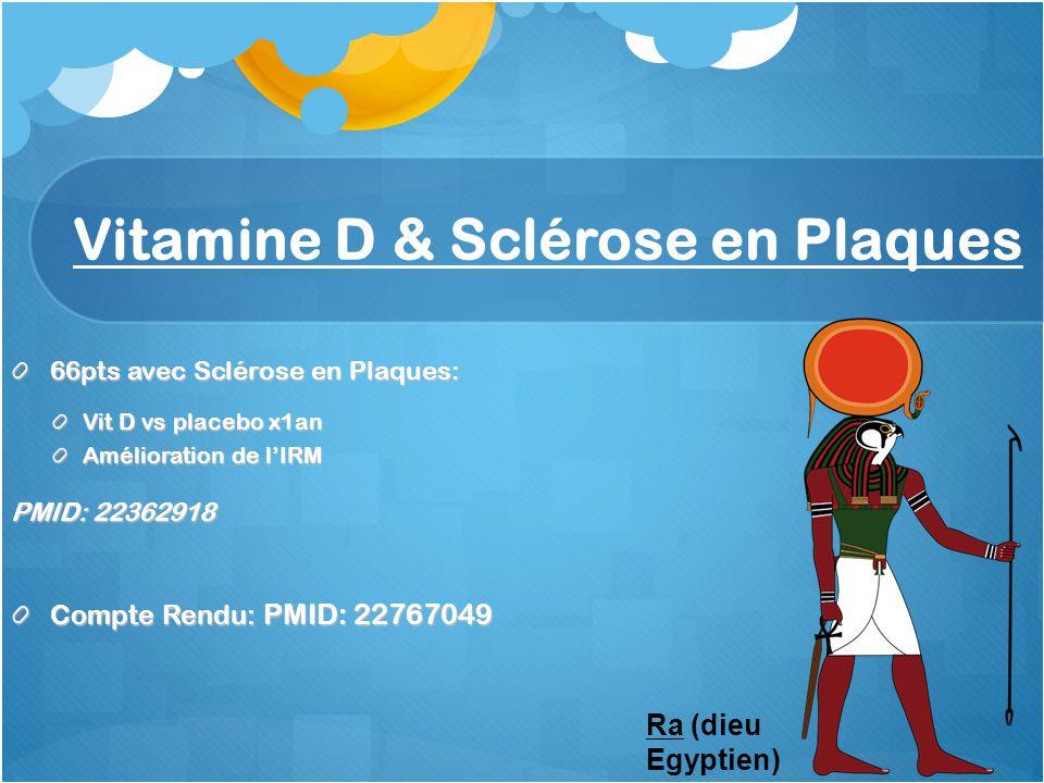 Vitamine D & Sclérose en Plaques 66pts avec Sclérose en Plaques: Vit D vs placebo x1an Amélioration de lIRM PMID: 22362918 Compte Rendu: PMID: 2276704