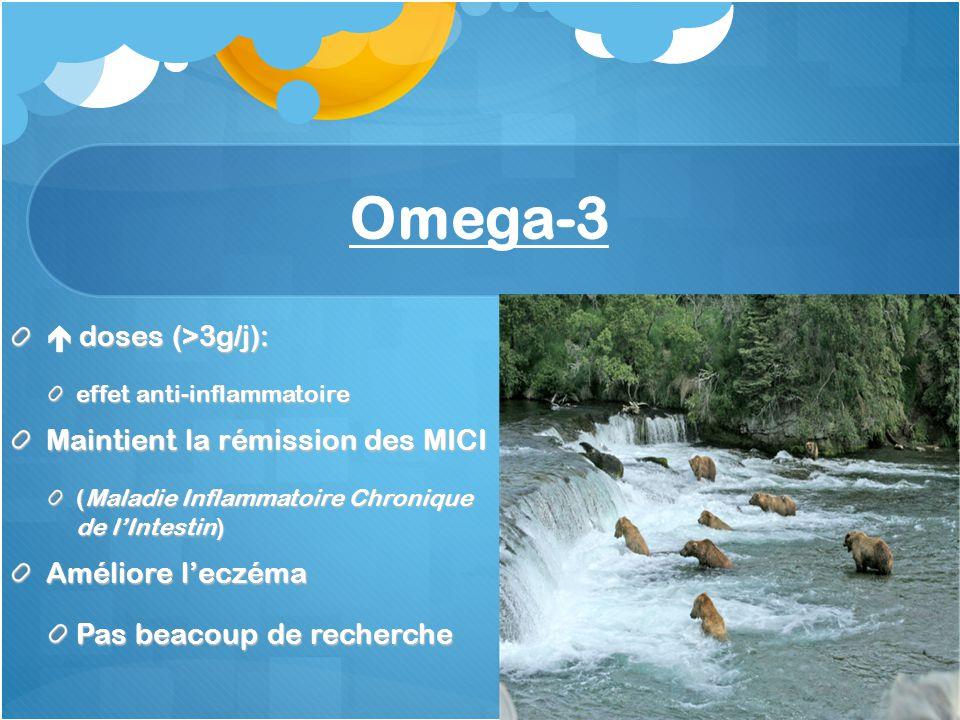 Omega-3 doses (>3g/j): doses (>3g/j): effet anti-inflammatoire Maintient la rémission des MICI (Maladie Inflammatoire Chronique de lIntestin) Améliore leczéma Pas beacoup de recherche