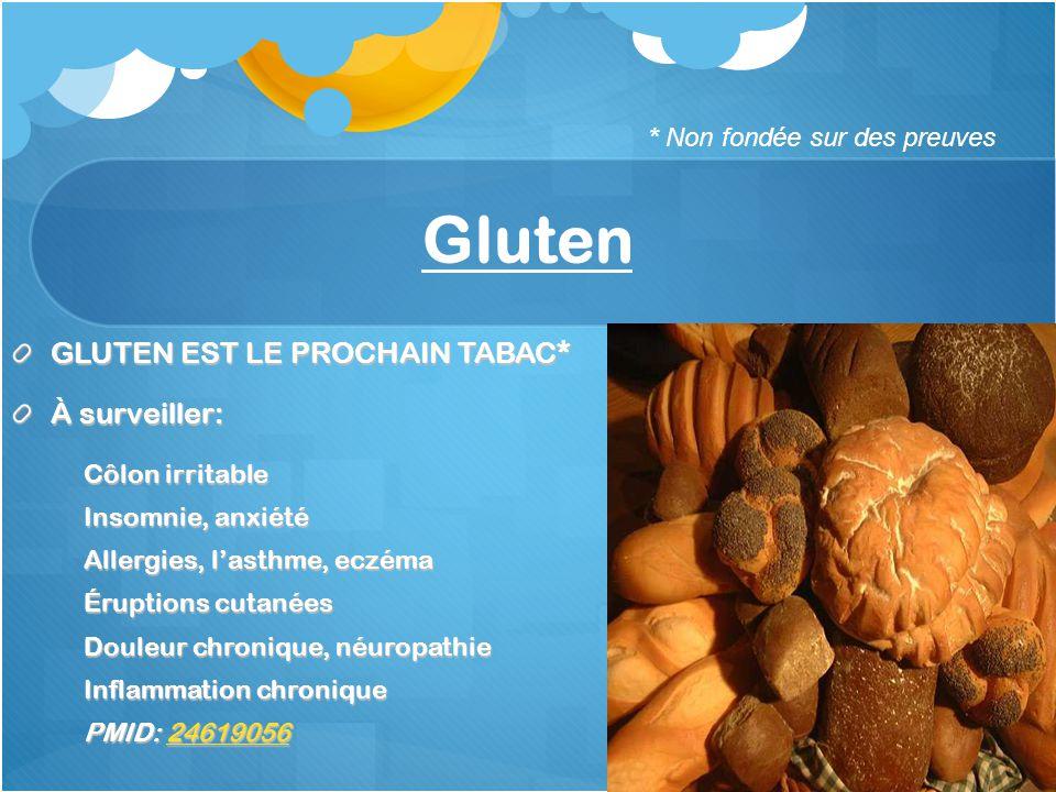 Gluten GLUTEN EST LE PROCHAIN TABAC* À surveiller: Côlon irritable Insomnie, anxiété Allergies, lasthme, eczéma Éruptions cutanées Douleur chronique,