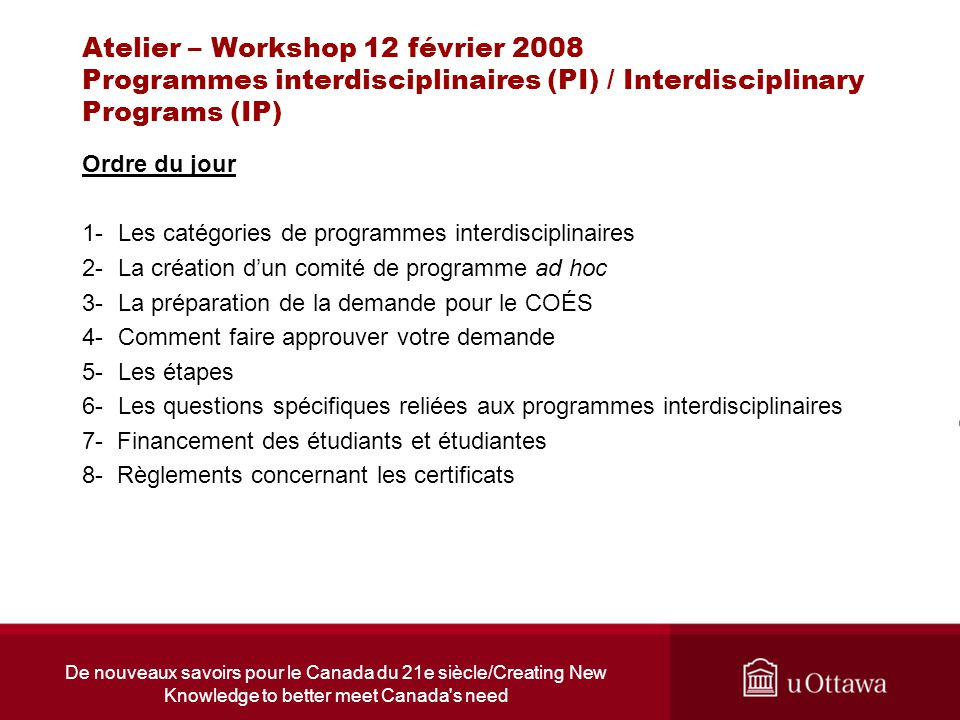De nouveaux savoirs pour le Canada du 21e siècle/Creating New Knowledge to better meet Canada's need Atelier – Workshop 12 février 2008 Programmes int