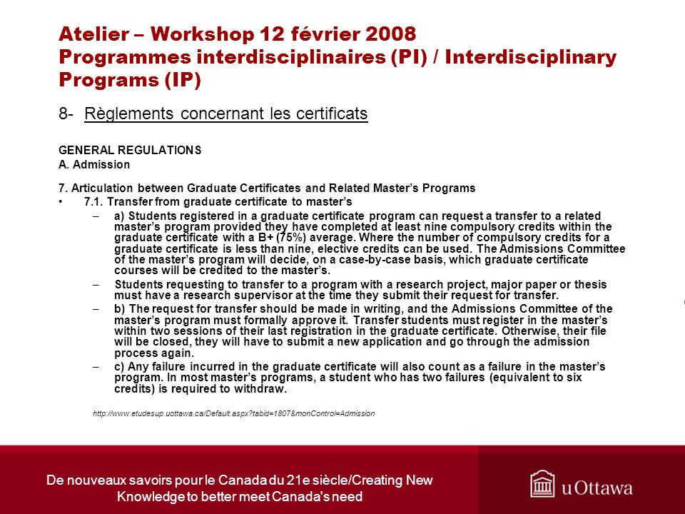 De nouveaux savoirs pour le Canada du 21e siècle/Creating New Knowledge to better meet Canada s need Atelier – Workshop 12 février 2008 Programmes interdisciplinaires (PI) / Interdisciplinary Programs (IP) 8-Règlements concernant les certificats GENERAL REGULATIONS A.