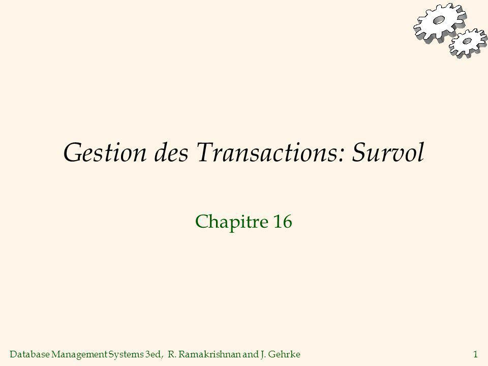 Database Management Systems 3ed, R. Ramakrishnan and J. Gehrke1 Gestion des Transactions: Survol Chapitre 16