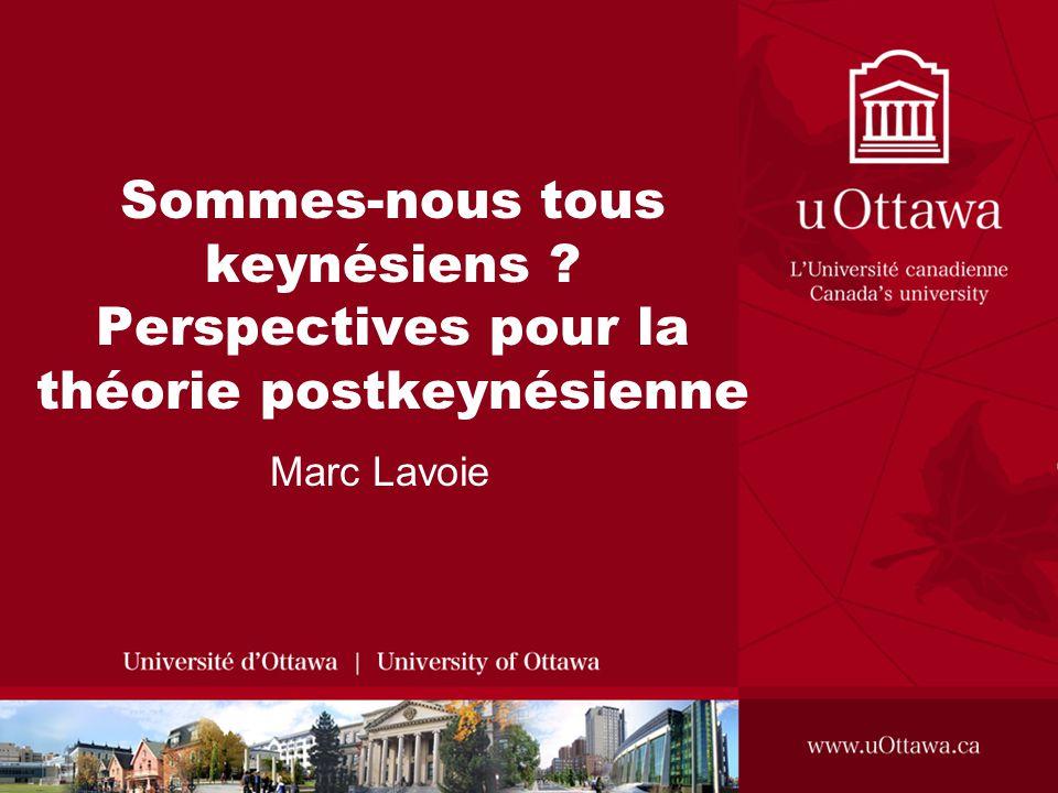 Sommes-nous tous keynésiens ? Perspectives pour la théorie postkeynésienne Marc Lavoie