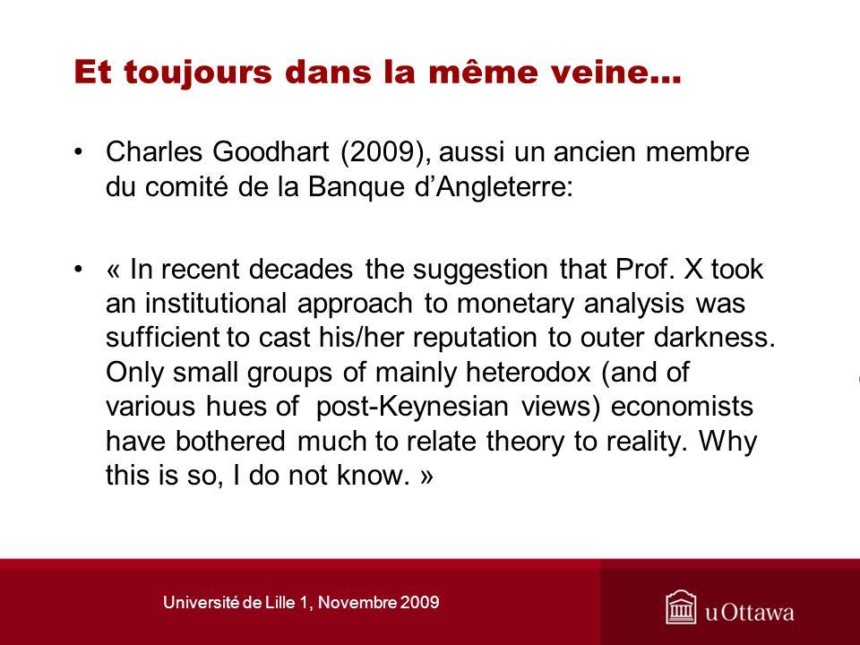 Et toujours dans la même veine… Charles Goodhart (2009), aussi un ancien membre du comité de la Banque dAngleterre: « In recent decades the suggestion