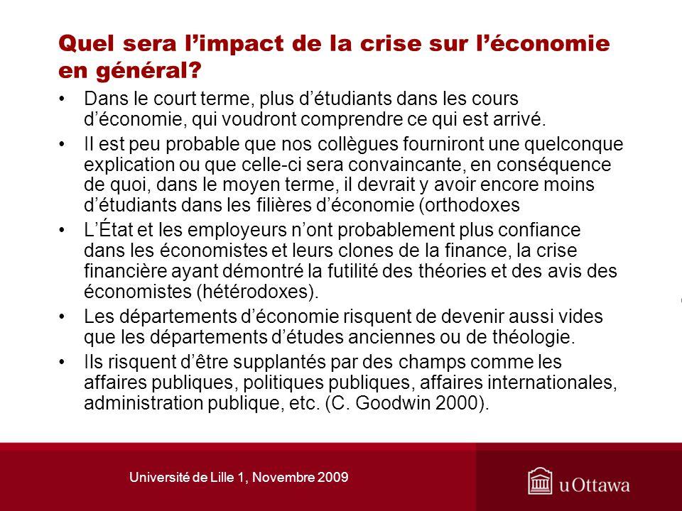 Université de Lille 1, Novembre 2009 Quel sera limpact de la crise sur léconomie en général? Dans le court terme, plus détudiants dans les cours décon