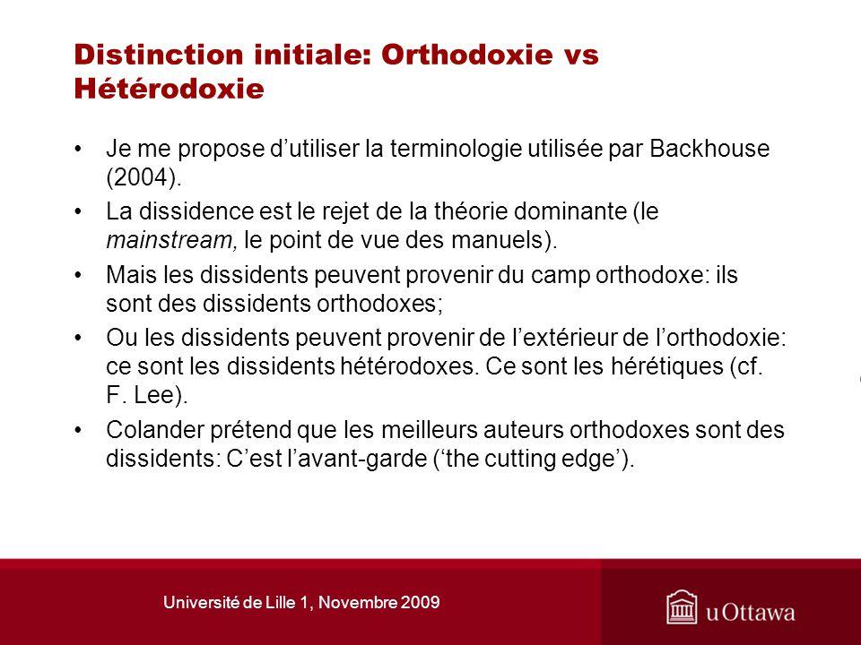 Université de Lille 1, Novembre 2009 Distinction initiale: Orthodoxie vs Hétérodoxie Je me propose dutiliser la terminologie utilisée par Backhouse (2