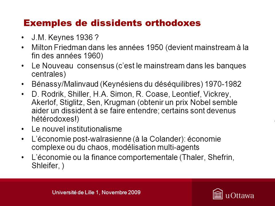Université de Lille 1, Novembre 2009 Exemples de dissidents orthodoxes J.M. Keynes 1936 ? Milton Friedman dans les années 1950 (devient mainstream à l