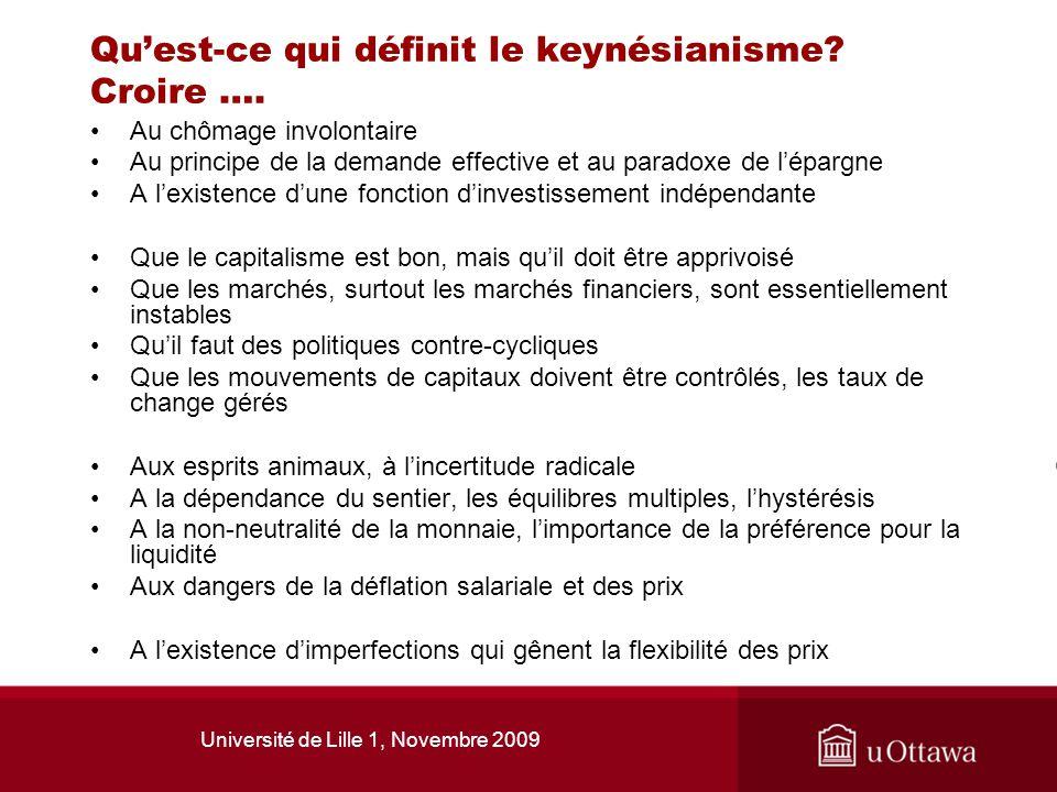 Université de Lille 1, Novembre 2009 Quest-ce qui définit le keynésianisme? Croire …. Au chômage involontaire Au principe de la demande effective et a