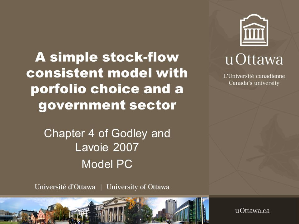 A simple stock-flow consistent model with porfolio choice and a government sector Chapter 4 of Godley and Lavoie 2007 Model PC