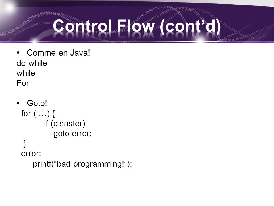 Comme en Java. do-while while For Goto.