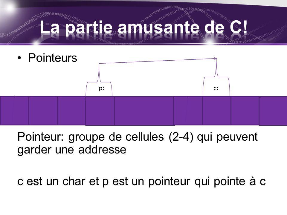 Pointeurs Pointeur: groupe de cellules (2-4) qui peuvent garder une addresse c est un char et p est un pointeur qui pointe à c p:c: