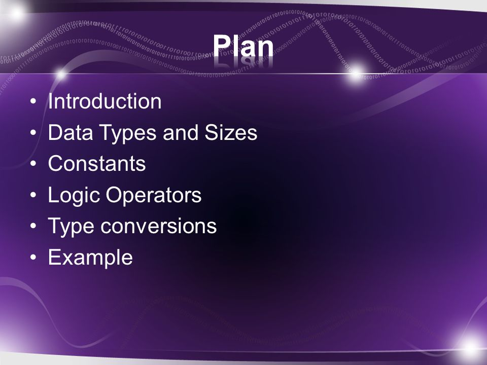 Introduction Data Types and Sizes Constants Logic Operators Type conversions Example