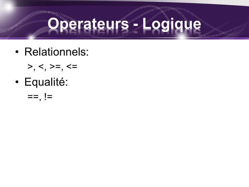 Relationnels: >, =, <= Equalité: ==, !=