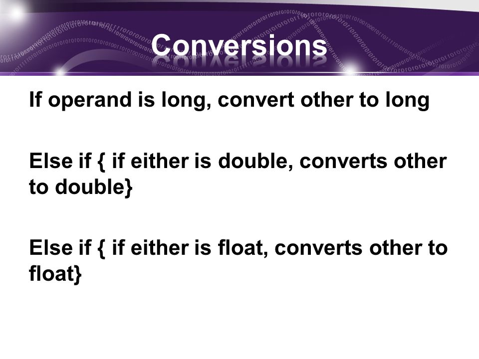 If operand is long, convert other to long Else if { if either is double, converts other to double} Else if { if either is float, converts other to float}