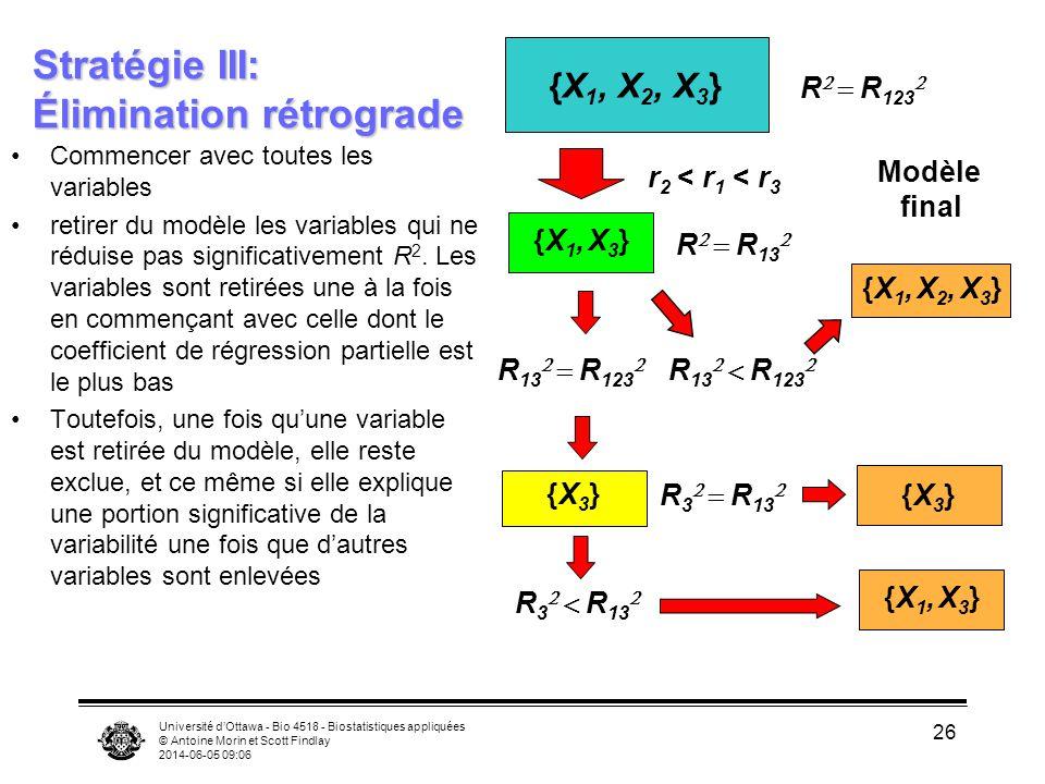 Université dOttawa - Bio 4518 - Biostatistiques appliquées © Antoine Morin et Scott Findlay 2014-06-05 09:08 26 Stratégie III: Élimination rétrograde Commencer avec toutes les variables retirer du modèle les variables qui ne réduise pas significativement R 2.