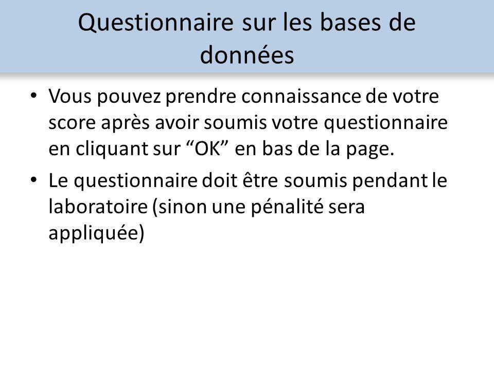 Questionnaire sur les bases de données Vous pouvez prendre connaissance de votre score après avoir soumis votre questionnaire en cliquant sur OK en ba