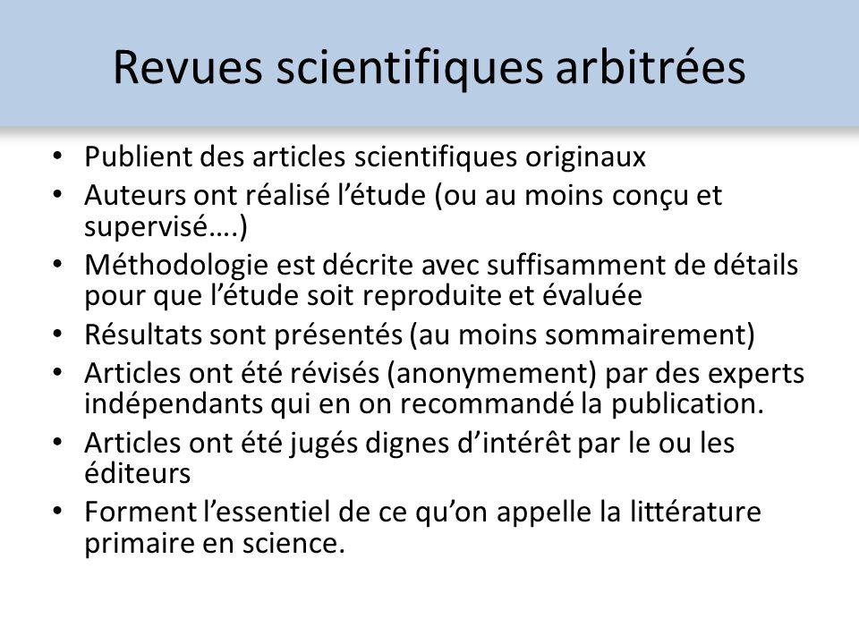 Revues scientifiques arbitrées Publient des articles scientifiques originaux Auteurs ont réalisé létude (ou au moins conçu et supervisé….) Méthodologi