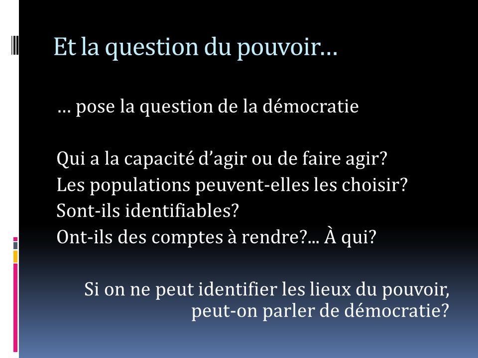 Et la question du pouvoir… … pose la question de la démocratie Qui a la capacité dagir ou de faire agir.