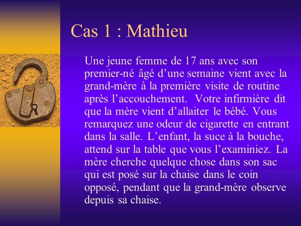 Cas 1 : Mathieu Une jeune femme de 17 ans avec son premier-né âgé dune semaine vient avec la grand-mère à la première visite de routine après laccouchement.