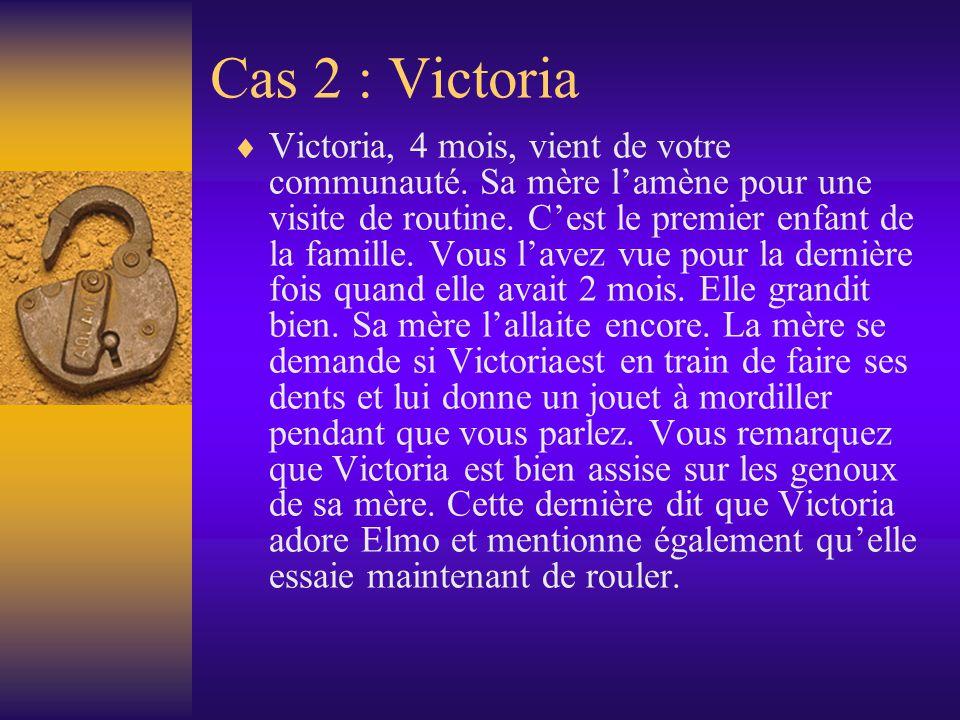 Cas 2 : Victoria Victoria, 4 mois, vient de votre communauté.