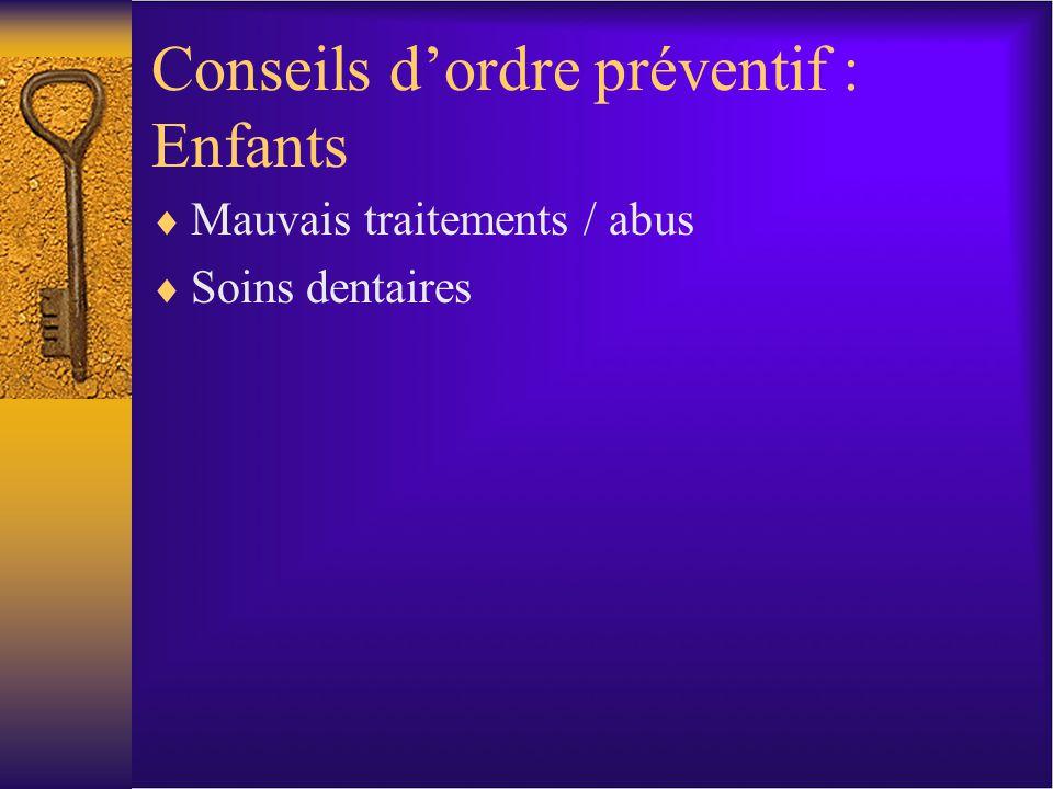 Conseils dordre préventif : Enfants Mauvais traitements / abus Soins dentaires