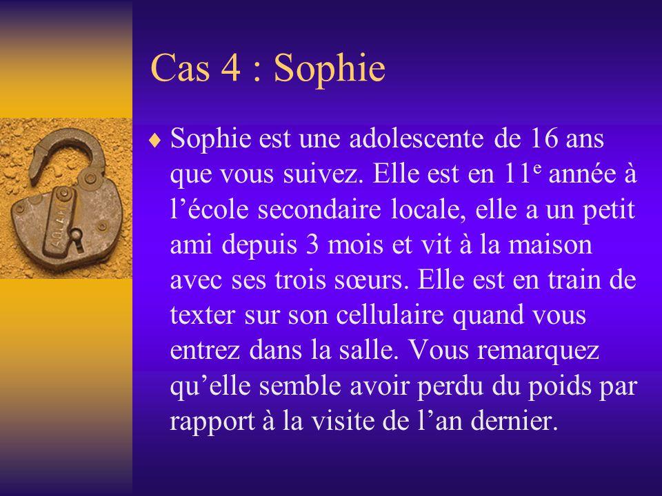 Cas 4 : Sophie Sophie est une adolescente de 16 ans que vous suivez.