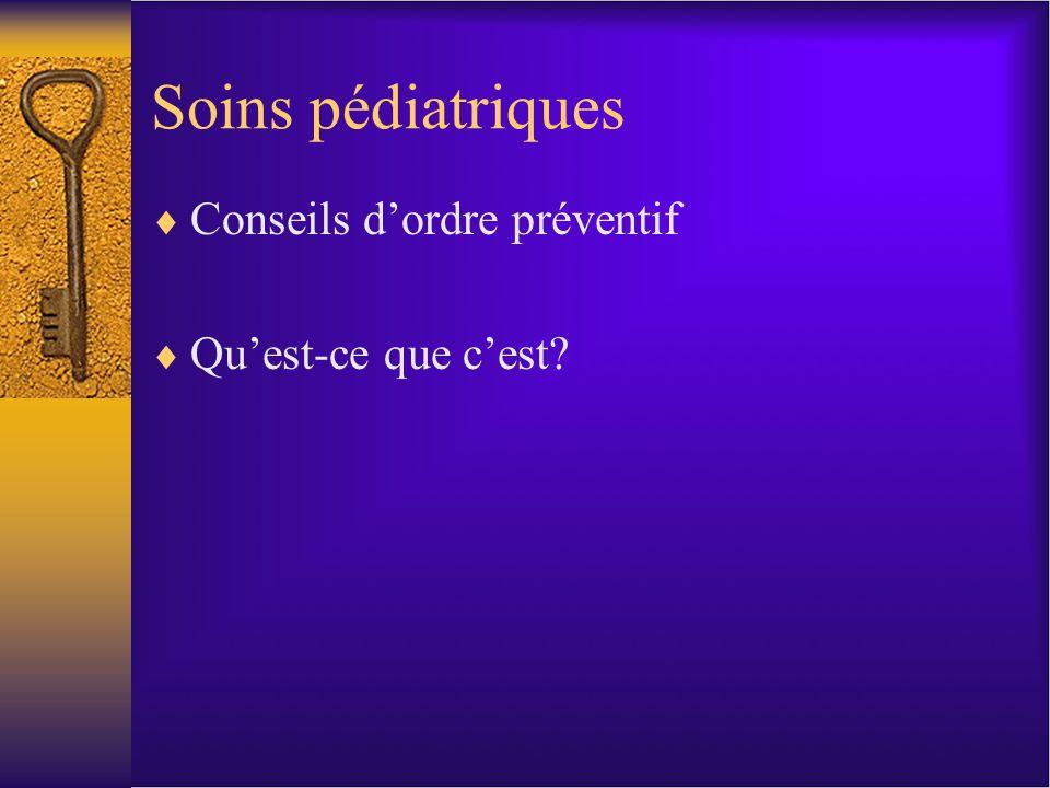 Soins pédiatriques Conseils dordre préventif Quest-ce que cest