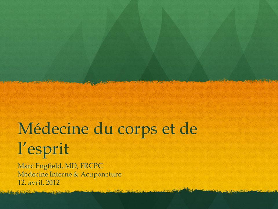 Médecine du corps et de lesprit Marc Engfield, MD, FRCPC Médecine Interne & Acuponcture 12. avril, 2012