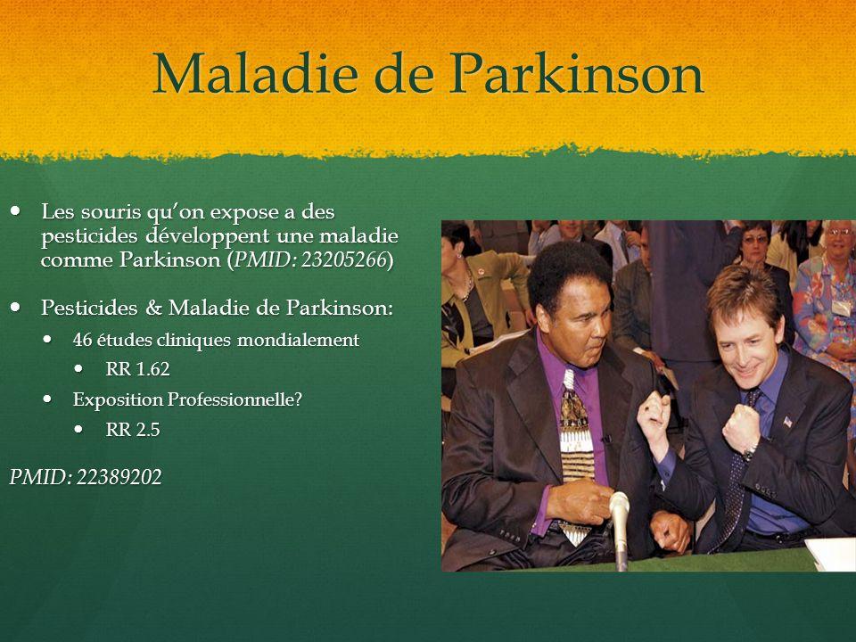 Maladie de Parkinson Les souris quon expose a des pesticides développent une maladie comme Parkinson ( PMID: 23205266 ) Les souris quon expose a des p