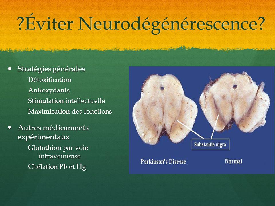 ?Éviter Neurodégénérescence? Stratégies générales Stratégies généralesDétoxificationAntioxydants Stimulation intellectuelle Maximisation des fonctions