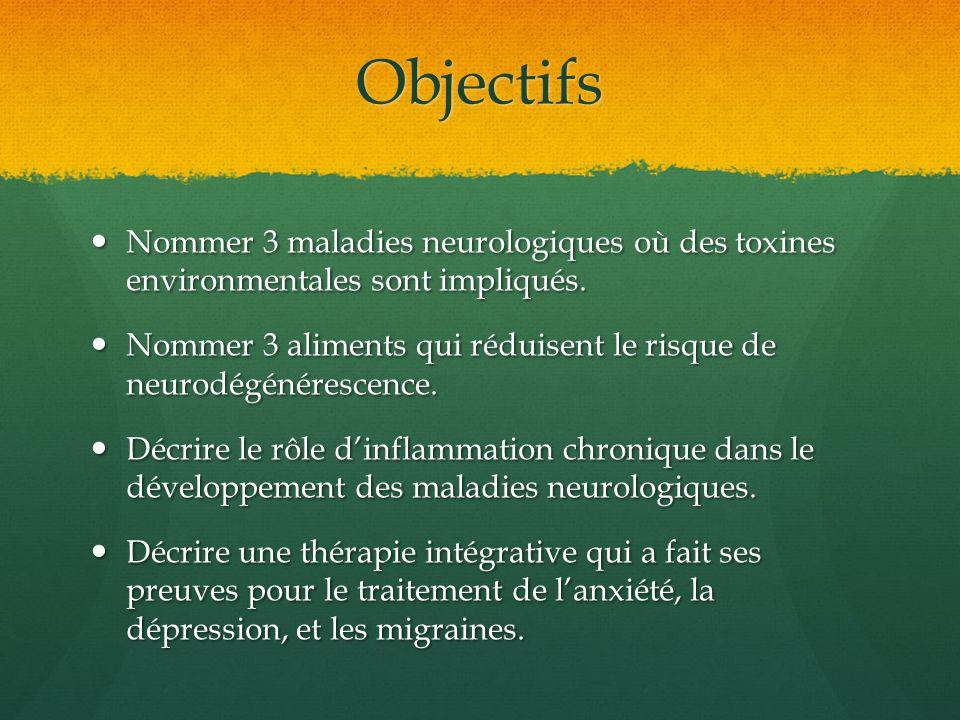 Objectifs Nommer 3 maladies neurologiques où des toxines environmentales sont impliqués. Nommer 3 maladies neurologiques où des toxines environmentale