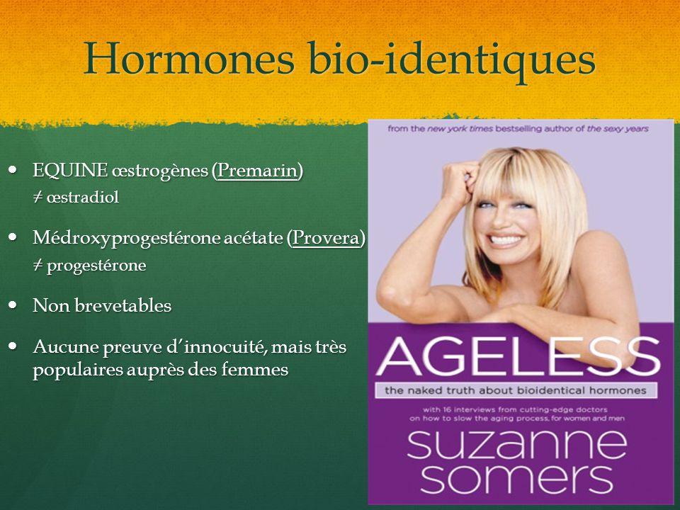 Hormones bio-identiques EQUINE œ s trogènes (Premarin) EQUINE œ s trogènes (Premarin) œstradiol œstradiol Médroxyprogestérone acétate (Provera) Médrox