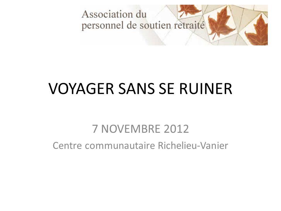VOYAGER SANS SE RUINER 7 NOVEMBRE 2012 Centre communautaire Richelieu-Vanier