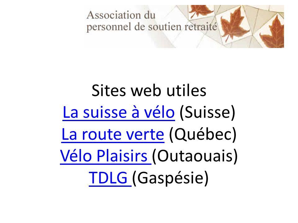 Sites web utiles La suisse à vélo (Suisse) La route verte (Québec) Vélo Plaisirs (Outaouais) TDLG (Gaspésie) La suisse à vélo La route verte Vélo Plaisirs TDLG