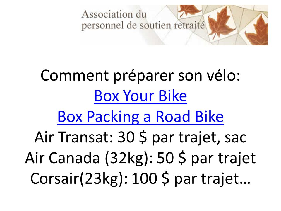 Comment préparer son vélo: Box Your Bike Box Packing a Road Bike Air Transat: 30 $ par trajet, sac Air Canada (32kg): 50 $ par trajet Corsair(23kg): 100 $ par trajet… Box Your Bike Box Packing a Road Bike