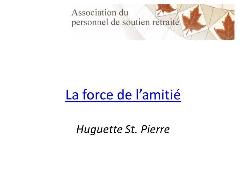 La force de lamitié La force de lamitié Huguette St. Pierre