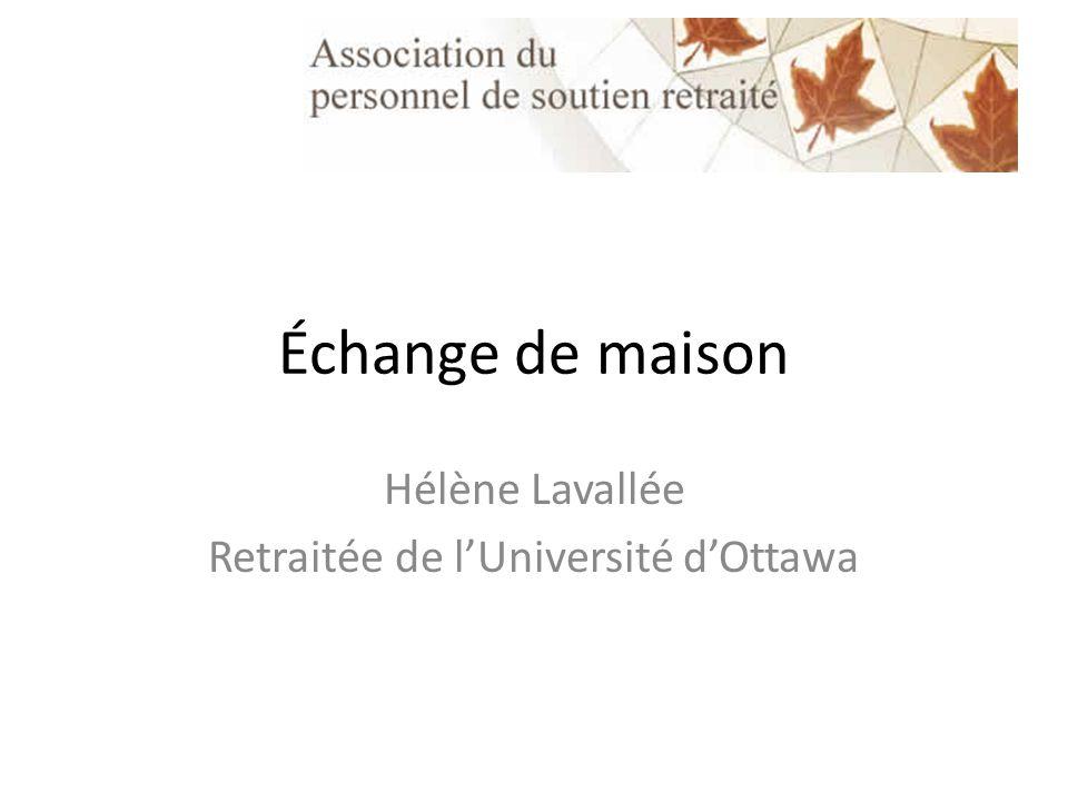 Échange de maison Hélène Lavallée Retraitée de lUniversité dOttawa
