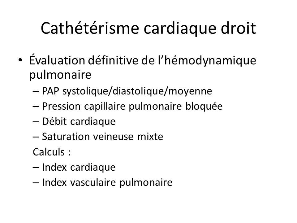 Cathétérisme cardiaque droit Évaluation définitive de lhémodynamique pulmonaire – PAP systolique/diastolique/moyenne – Pression capillaire pulmonaire