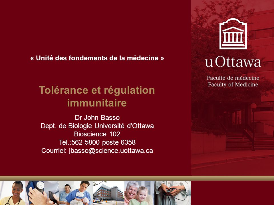 « Unité des fondements de la médecine » Tolérance et régulation immunitaire Dr John Basso Dept.