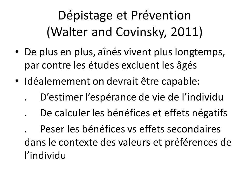 Dépistage et Prévention (Walter and Covinsky, 2011) De plus en plus, aînés vivent plus longtemps, par contre les études excluent les âgés Idéalemement on devrait être capable:.Destimer lespérance de vie de lindividu.De calculer les bénéfices et effets négatifs.