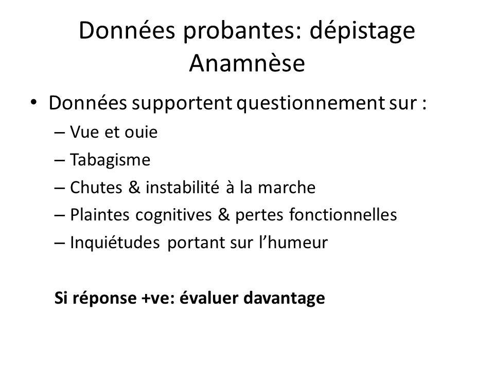 Données probantes: dépistage Anamnèse Données supportent questionnement sur : – Vue et ouie – Tabagisme – Chutes & instabilité à la marche – Plaintes